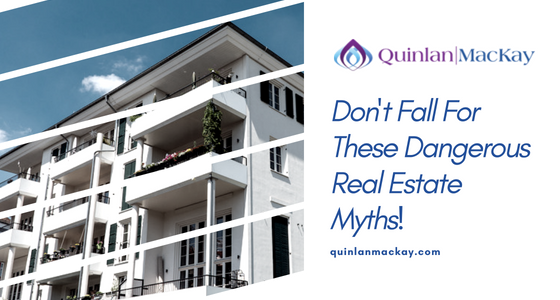 Don't Fall For These Dangerous Real Estate Myths!